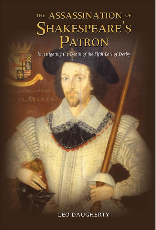 The Assassination of Shakespeare's Patron: Investigating the Death of the Fifth Earl of Derby By Leo Daugherty