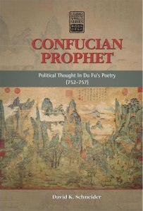 New Book in Cambria Sinophone World Series! Confucian Prophet: Political Thought In Du Fu's Poetry (752–757) by David K. Schneider