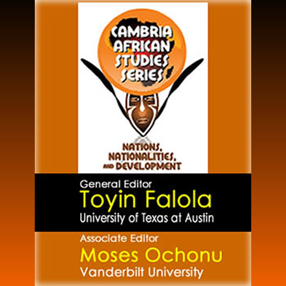 Toyin Falola Cambria Press Moses Ochonu African Studies