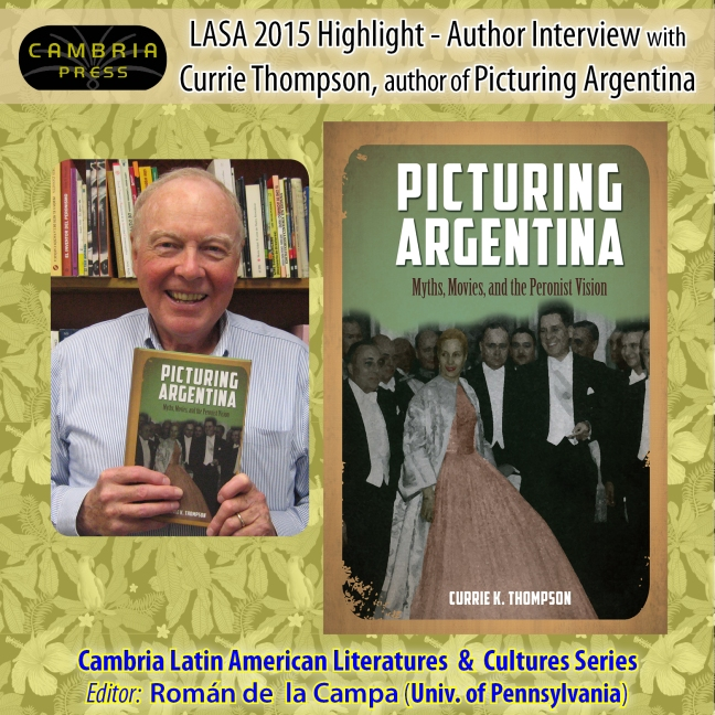 LASA 2015: Author Interview with Currie Thompson, author of Picturing Argentina Cambria Press Latin American