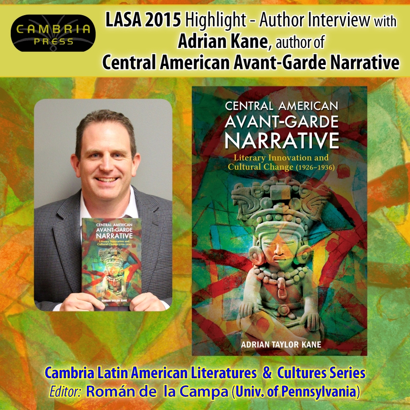 #LASA2015 Highlight: Author Interview with Adrian Taylor Kane, author of Central American Avant-Garde Narrative Cambria Press Latin American Studies