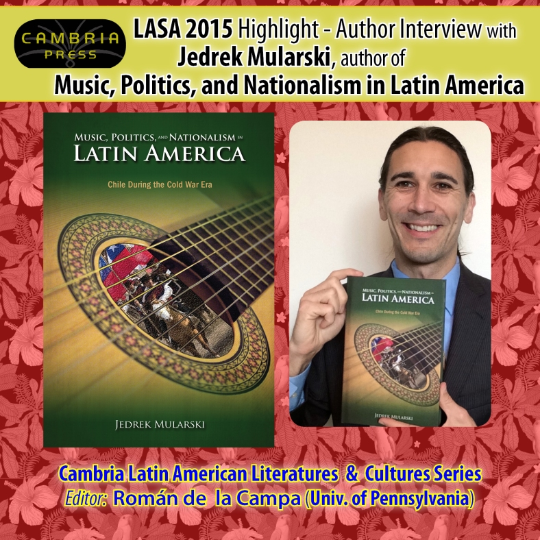 #LASA2015 Highlight: Author Interview with Jedrek Mularski, author of Music, Politics, and Nationalism in Latin America LatAm Cambria Press
