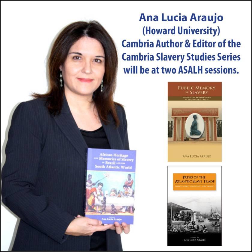 Ana Lucia Araujo Historian History Slave Memory Book #ASALH100 Cambria Press
